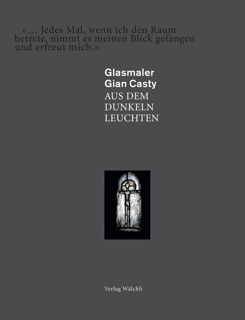 Glasmaler Gian Casty - Aus dem Dunkeln Leuchten